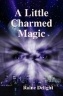 A Little Charmed Magic by Raine Delight